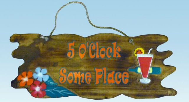 Wooden Its 5 OClock Some Place Wall Plaque 16