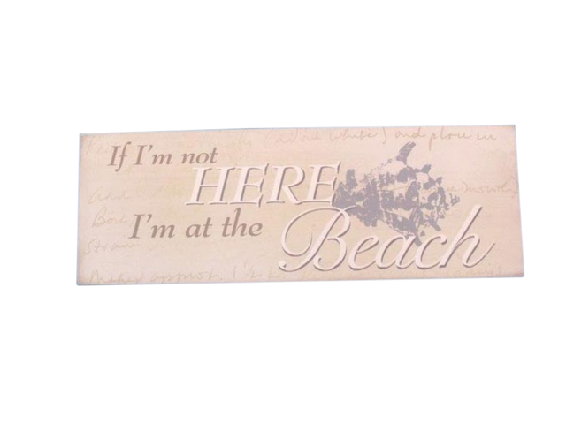 Wooden If Im Not Here Im At the Beach Sign 16