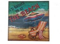 Wooden Id Rather Be at the Beach Sign 12
