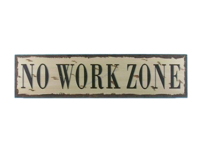 Wooden No Work Zone Beach Life Sign 24