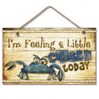Wooden Im Feeling A Little Crabby Sign 10